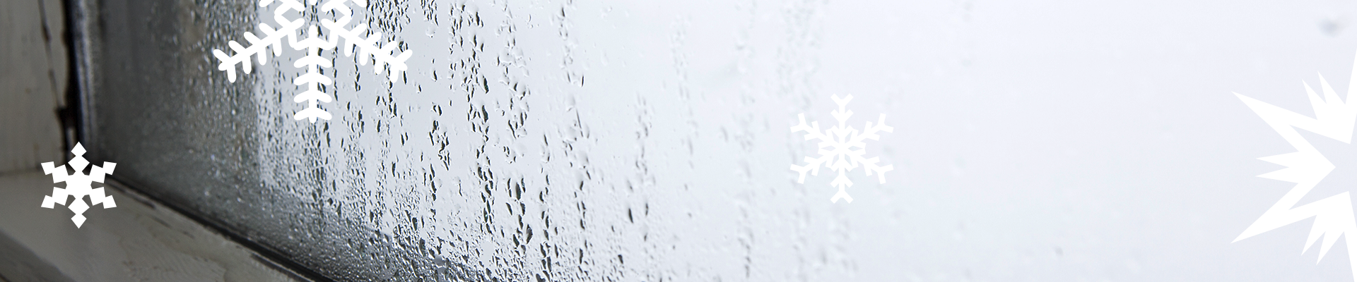 Prepare for condensation on your windows and window sills.