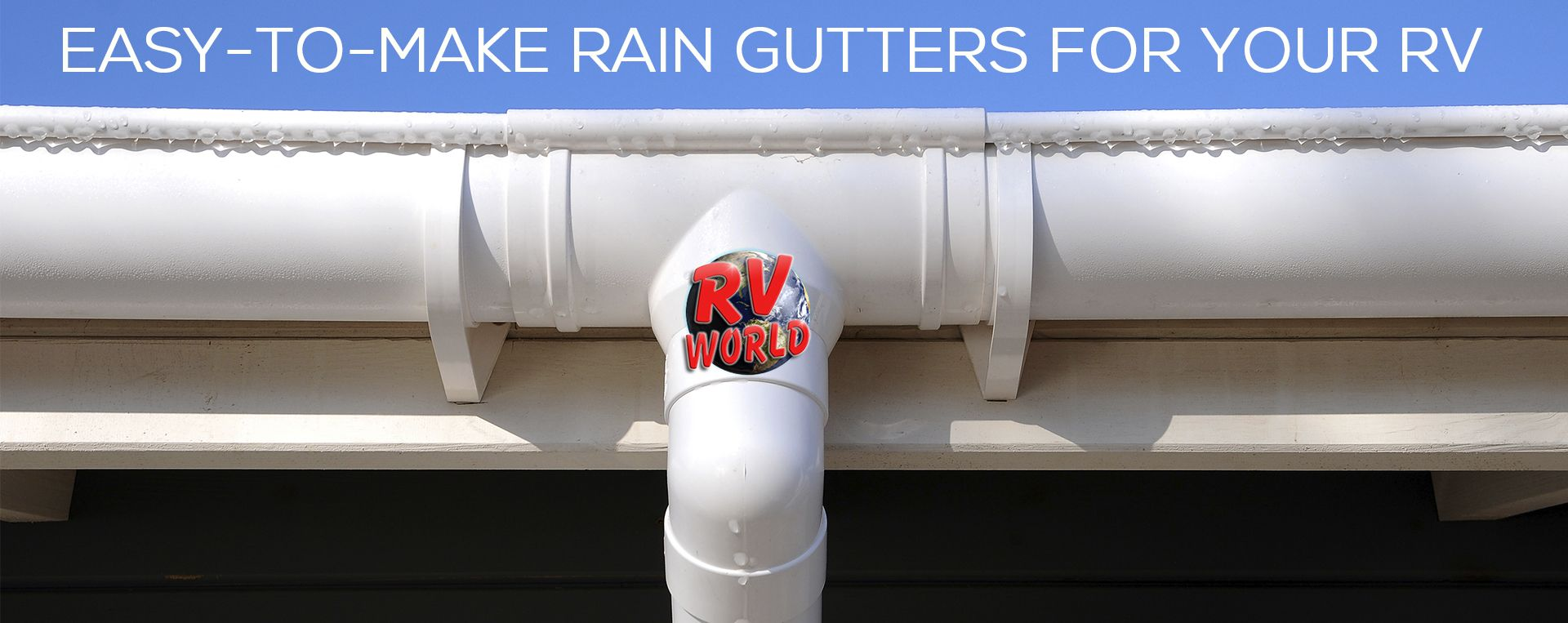 Homemade Diy Rv Rain Gutters Rv World Blog