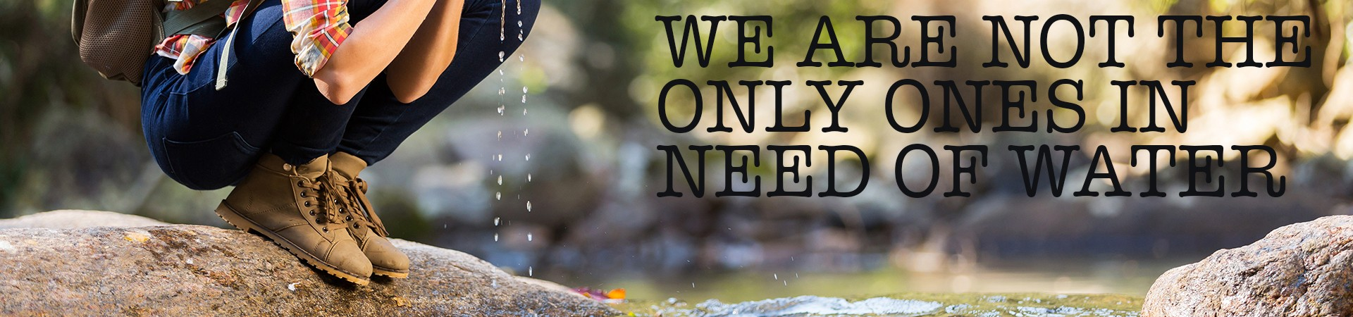 we-are-not-the-only-ones-that-are-in-need-of-water