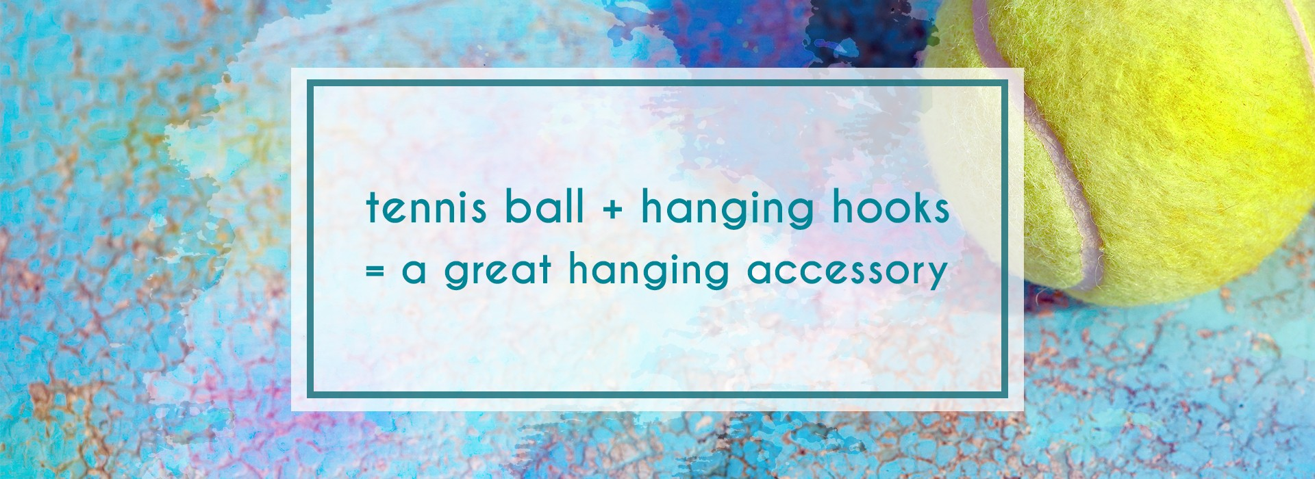 Hang little odds and ends in a different way by using a tennis ball