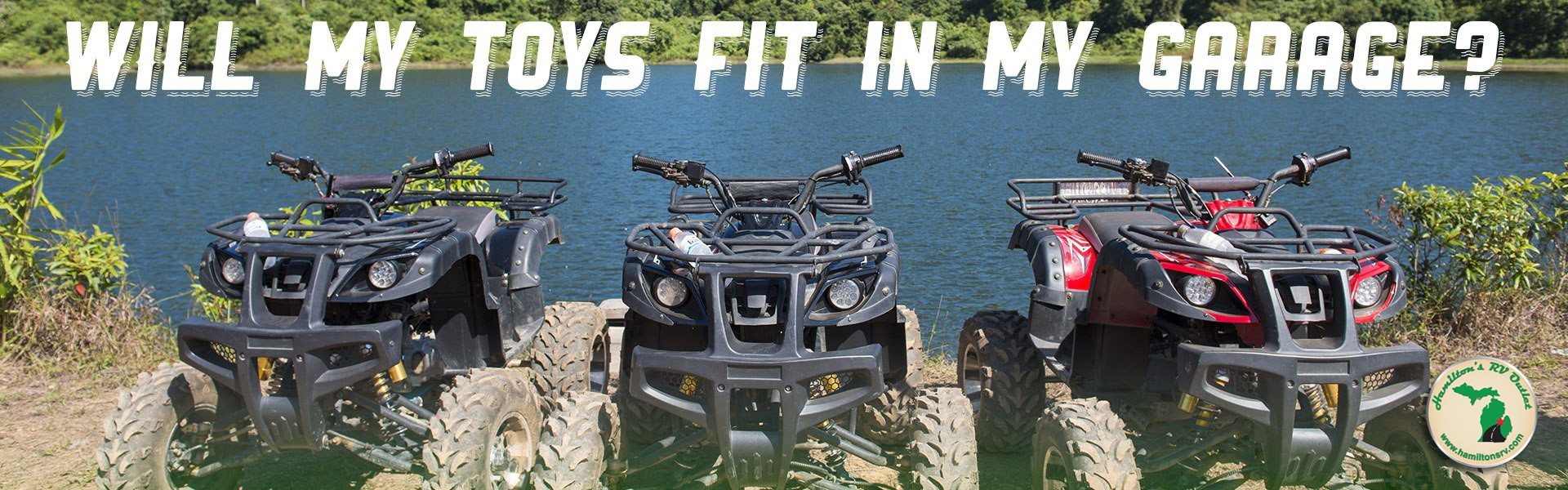 Will my toys fit in my RV Garage? four wheelers by the lake Banner