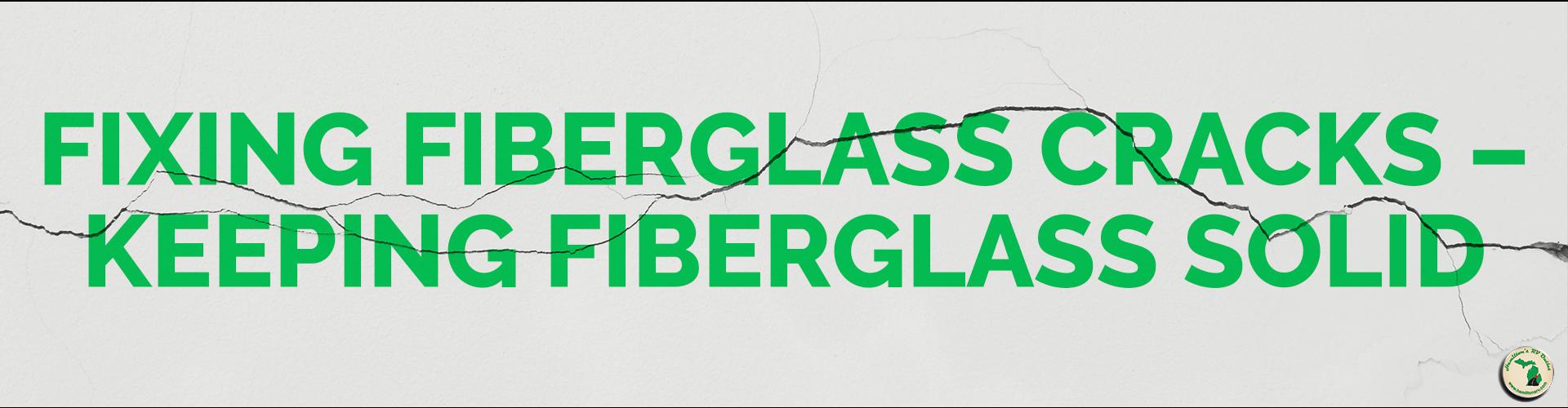 Fixing Fiberglass Cracks – Keeping Fiberglass Solid