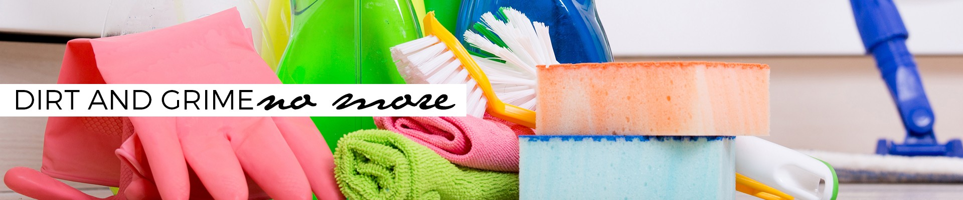 Dirt and grime no more - cleaning products