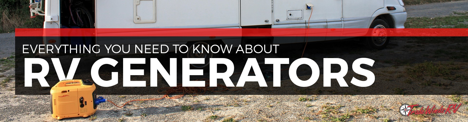 Everything You Need to Know About RV Generators  Tradewinds RV Blog