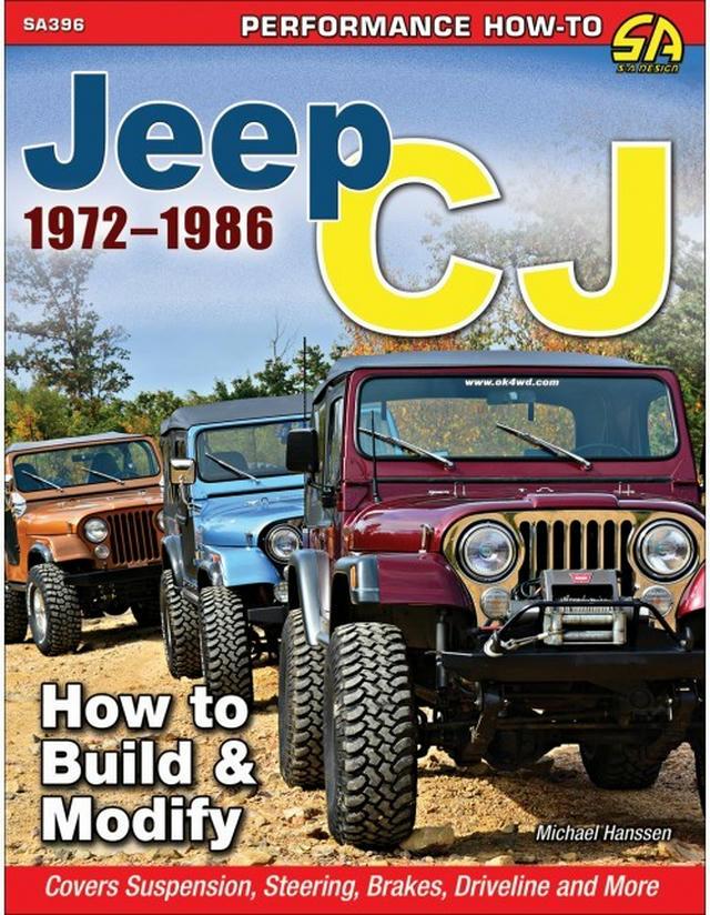Jeep CJ 1972-1986: How t o Build and Modify